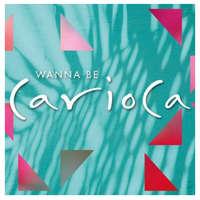 Wanna Be Carioca